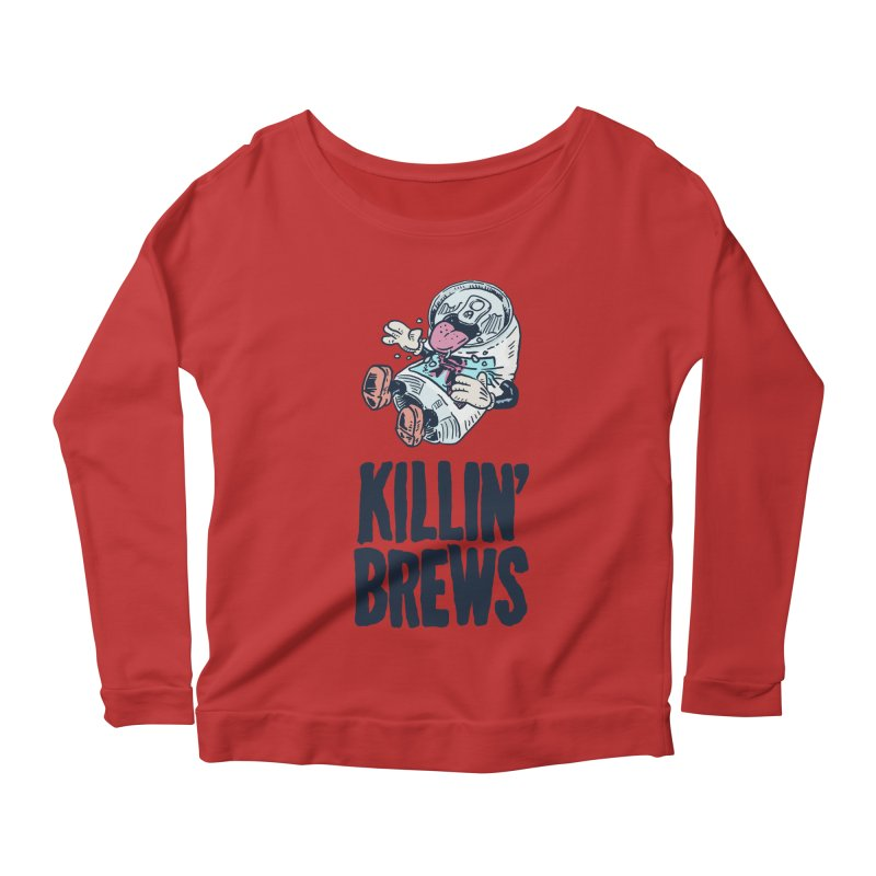 Killin' Brews Women's Scoop Neck Longsleeve T-Shirt by Iheartjlp