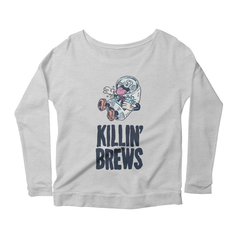 Killin' Brews Women's Longsleeve Scoopneck  by Iheartjlp