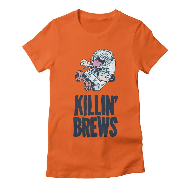 Killin' Brews Women's Fitted T-Shirt by Iheartjlp