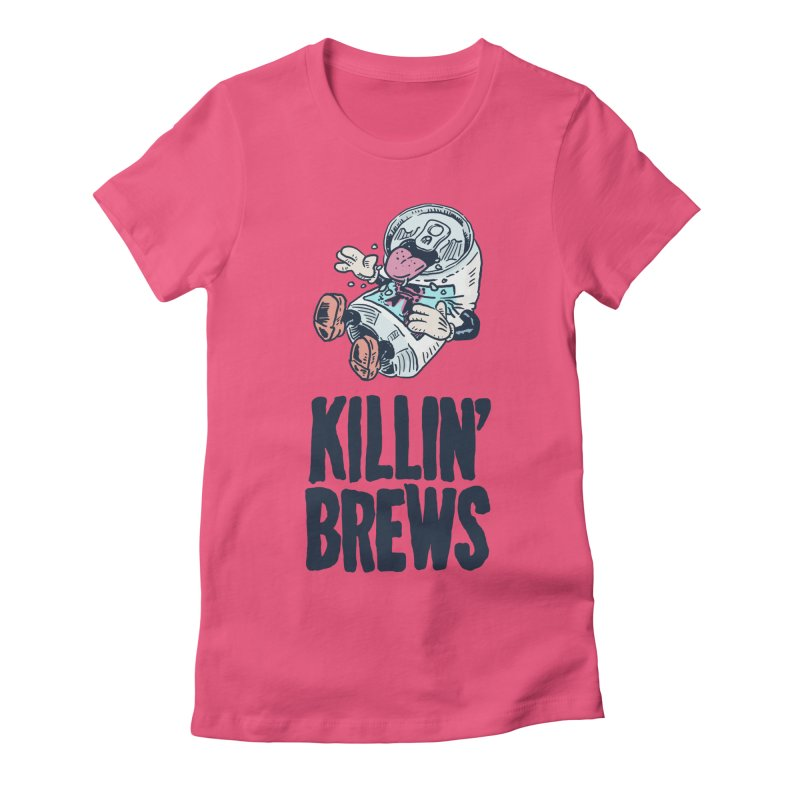 Killin' Brews Women's T-Shirt by Iheartjlp