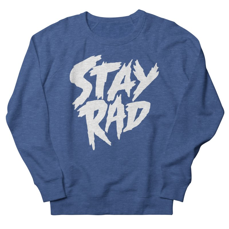 Stay Rad Women's French Terry Sweatshirt by Iheartjlp