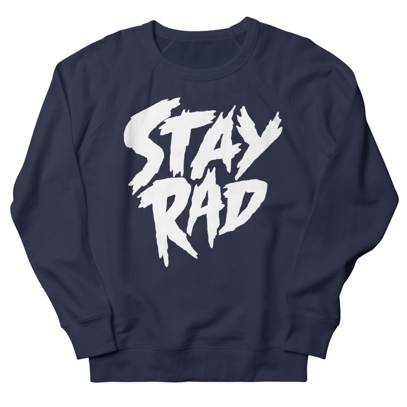 Stay Rad Men's French Terry Sweatshirt by Iheartjlp