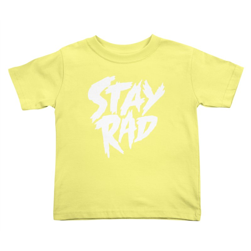 Stay Rad Kids Toddler T-Shirt by Iheartjlp