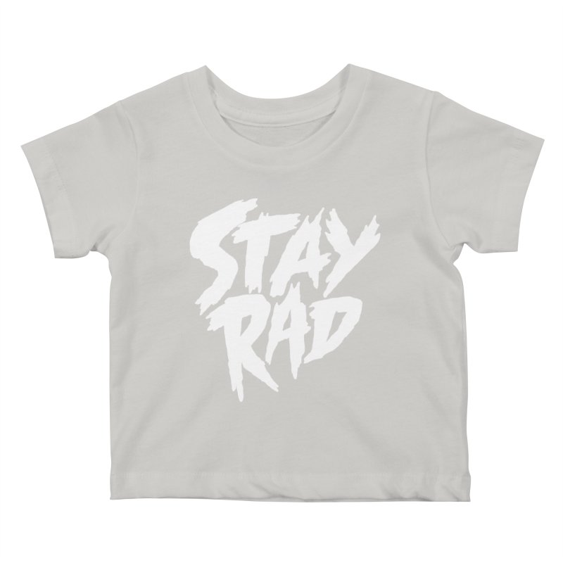 Stay Rad Kids Baby T-Shirt by Iheartjlp