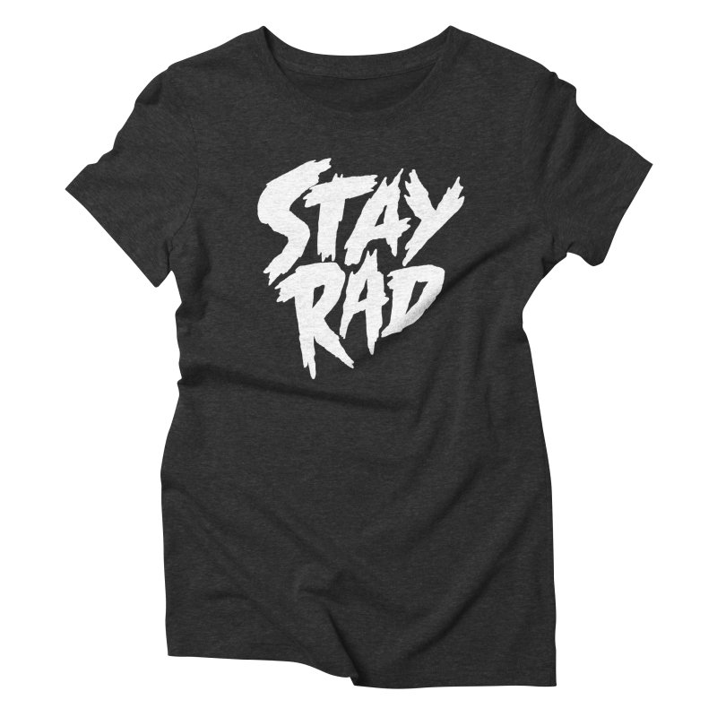 Stay Rad Women's Triblend T-Shirt by Iheartjlp