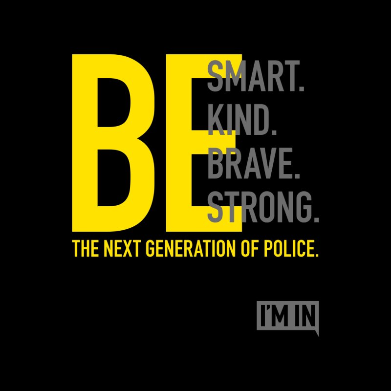 Be the next generation of police. by I'm In — The Next Generation of Policing