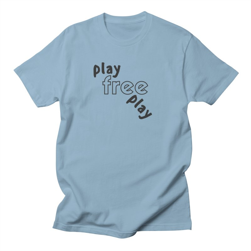 Play Free Play Men's Regular T-Shirt by Improv Parenting Shop