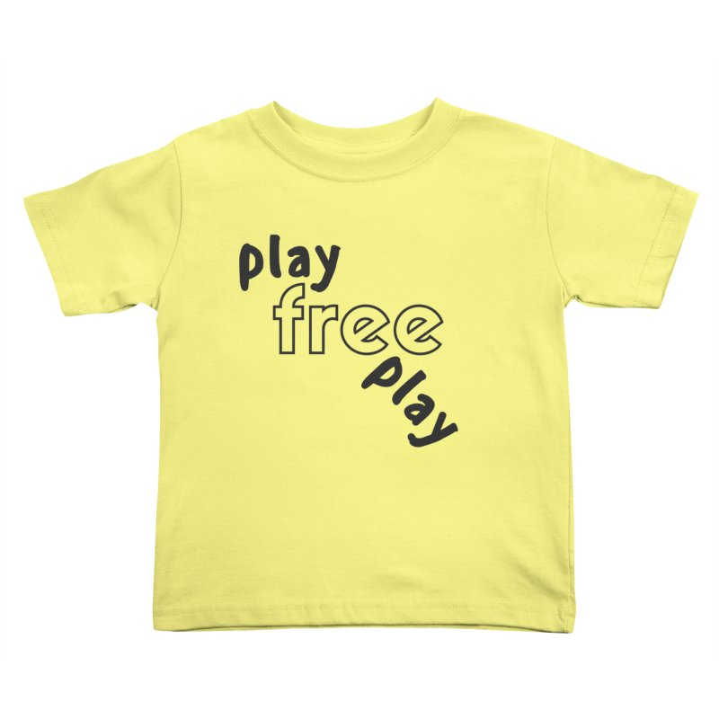 Play Free Play in Kids Toddler T-Shirt Lemon by Improv Parenting Shop