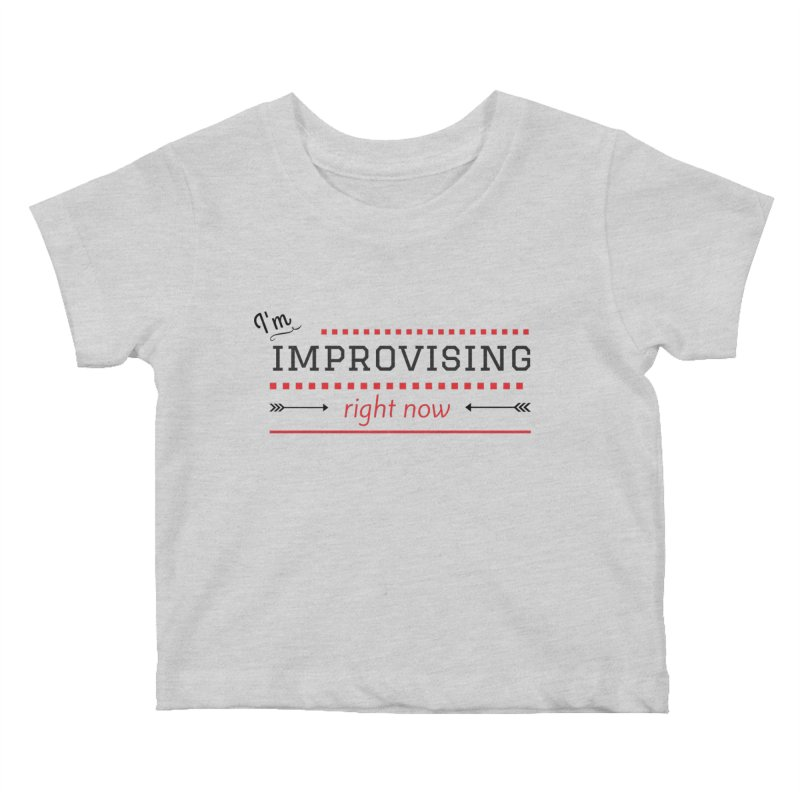 I'm Improvising Kids Baby T-Shirt by Improv Parenting Shop