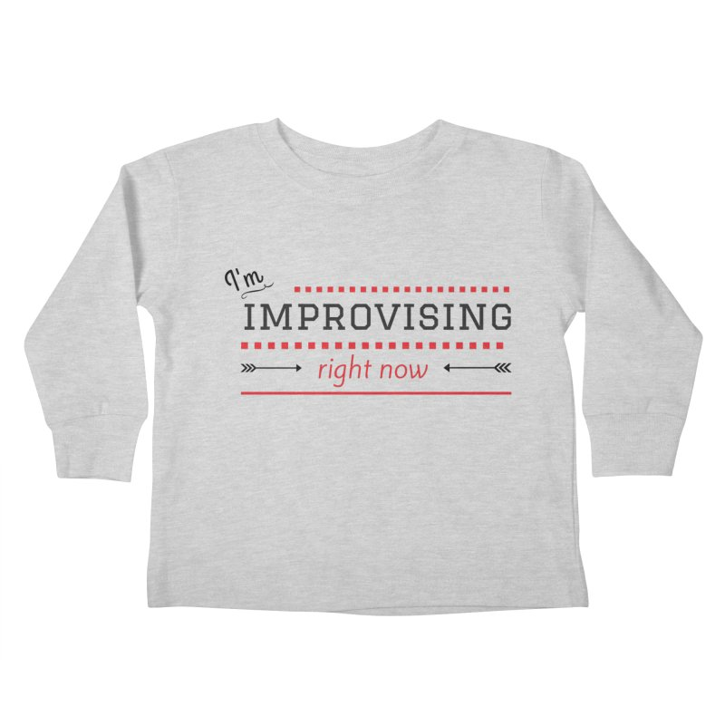 I'm Improvising Kids Toddler Longsleeve T-Shirt by Improv Parenting Shop
