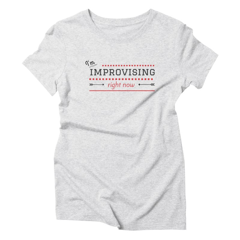 I'm Improvising Women's Triblend T-Shirt by Improv Parenting Shop