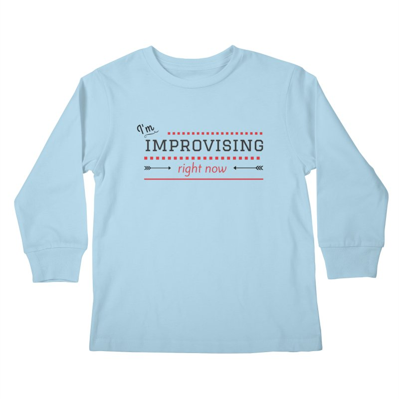I'm Improvising Kids Longsleeve T-Shirt by Improv Parenting Shop