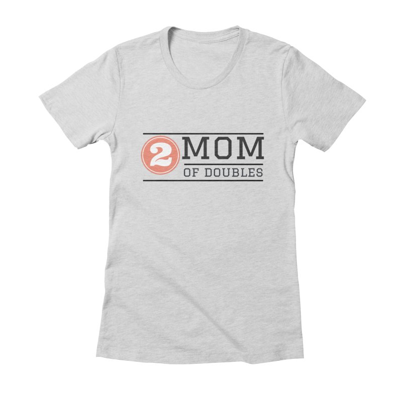 Mom of Doubles Women's Fitted T-Shirt by Improv Parenting Shop
