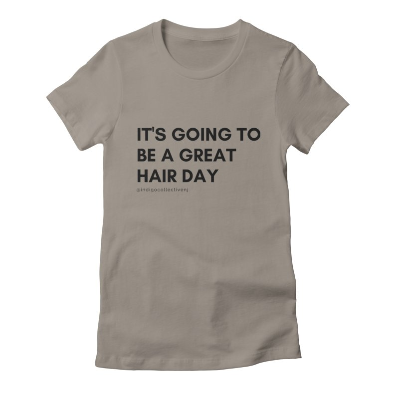 It's going to be a great hair day Women's T-Shirt by INDIGO COLLECTIVE