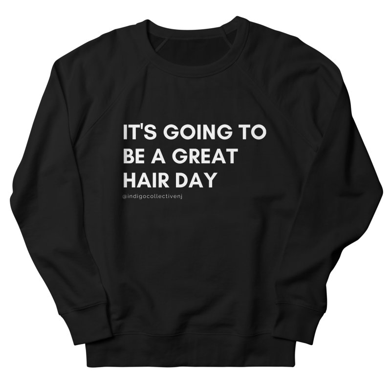 It's going to be a great hair day Women's Sweatshirt by INDIGO COLLECTIVE