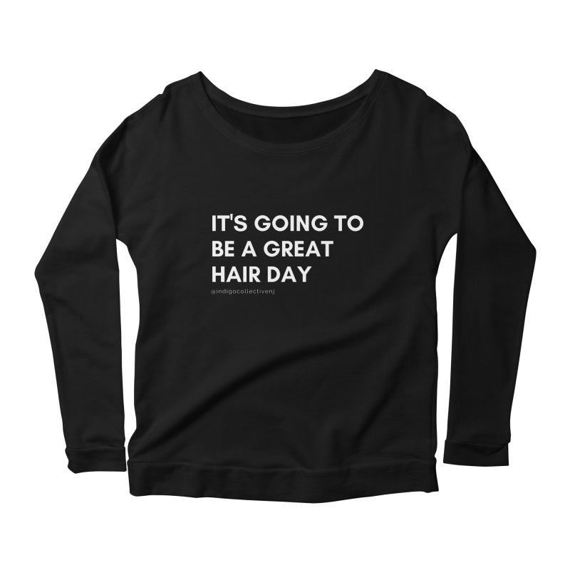 It's going to be a great hair day Women's Longsleeve T-Shirt by INDIGO COLLECTIVE
