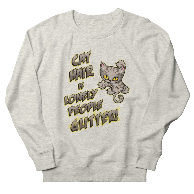 CAT HAIR!!! Women's French Terry Sweatshirt by Inkdwell's Artist Shop