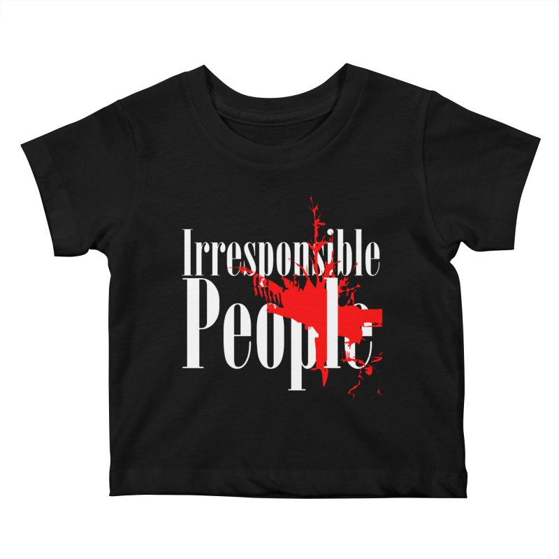 Irresponsible People Brand Kids Baby T-Shirt by Irresponsible People Black T-Shirts