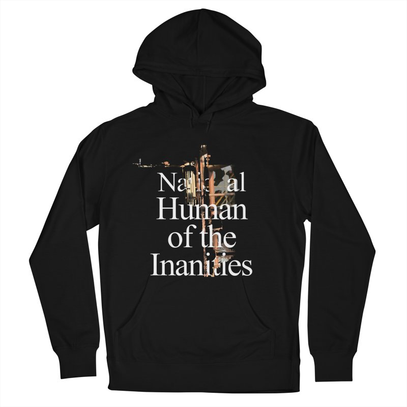 National Human of the Inanities Men's French Terry Pullover Hoody by Irresponsible People Black T-Shirts