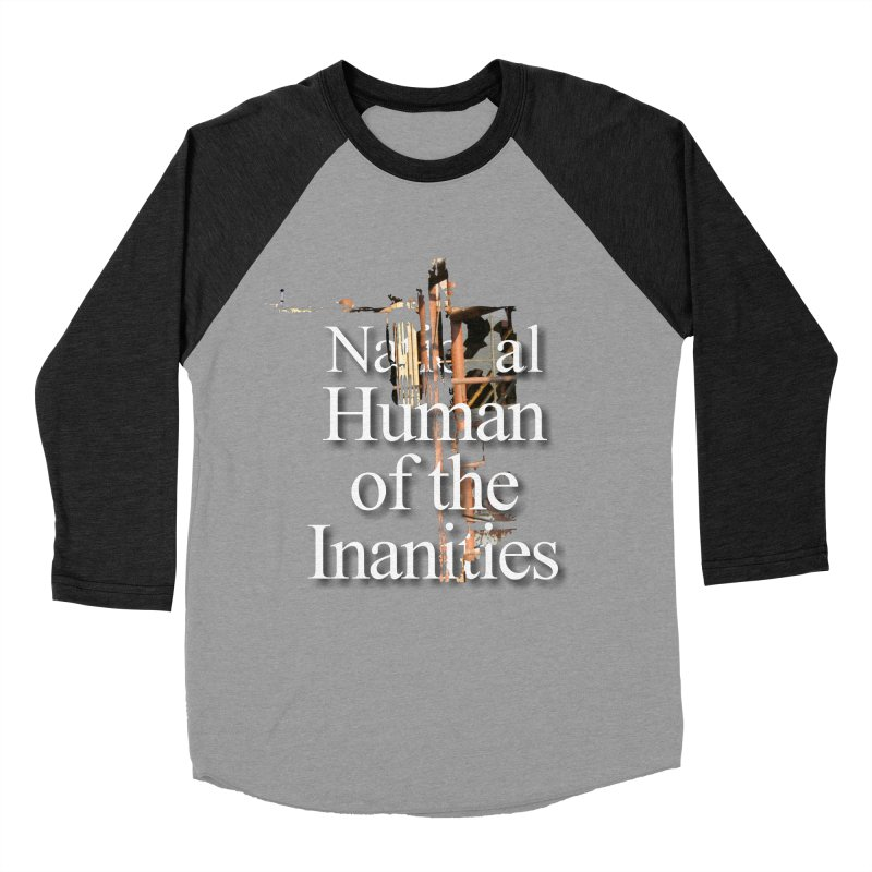 National Human of the Inanities Women's Baseball Triblend T-Shirt by Irresponsible People Black T-Shirts