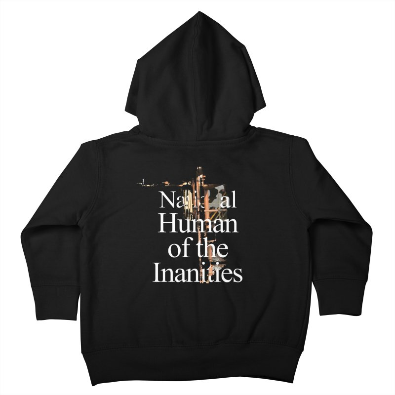 National Human of the Inanities Kids Toddler Zip-Up Hoody by Irresponsible People Black T-Shirts