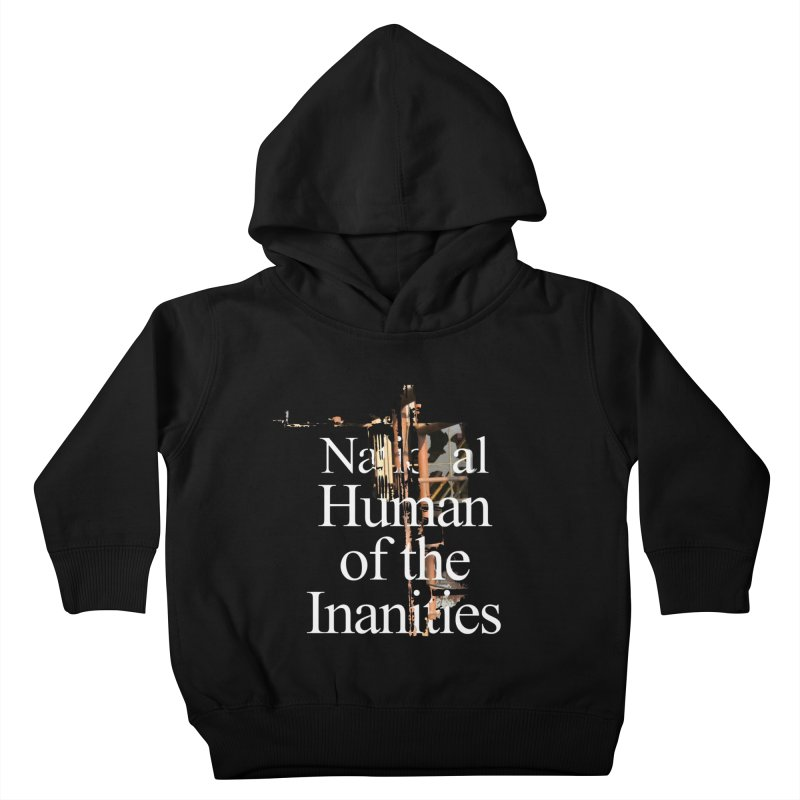 National Human of the Inanities Kids Toddler Pullover Hoody by Irresponsible People Black T-Shirts
