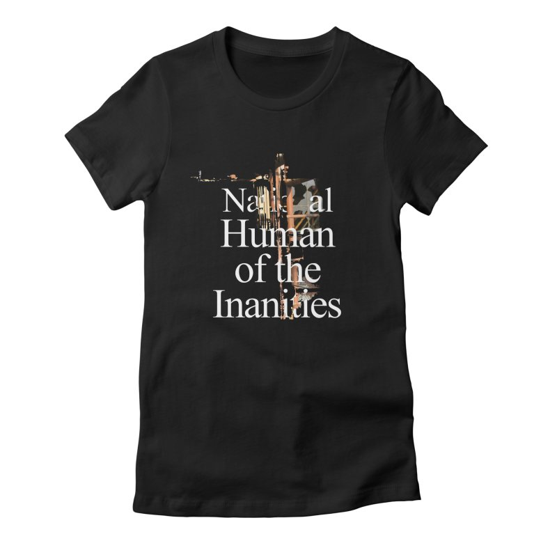 National Human of the Inanities Women's Fitted T-Shirt by Irresponsible People Black T-Shirts
