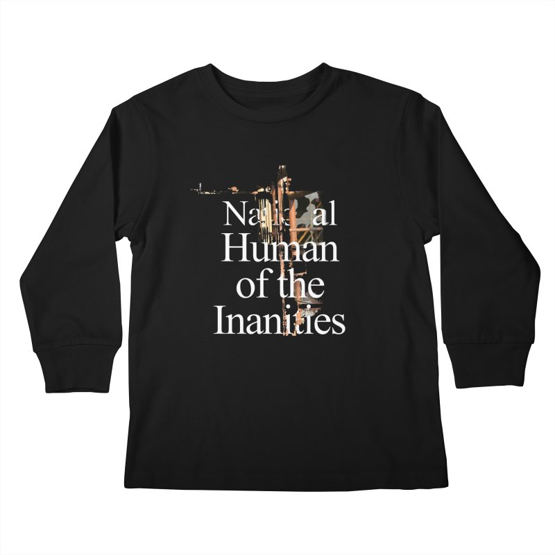 National Human of the Inanities Kids Longsleeve T-Shirt by Irresponsible People Black T-Shirts