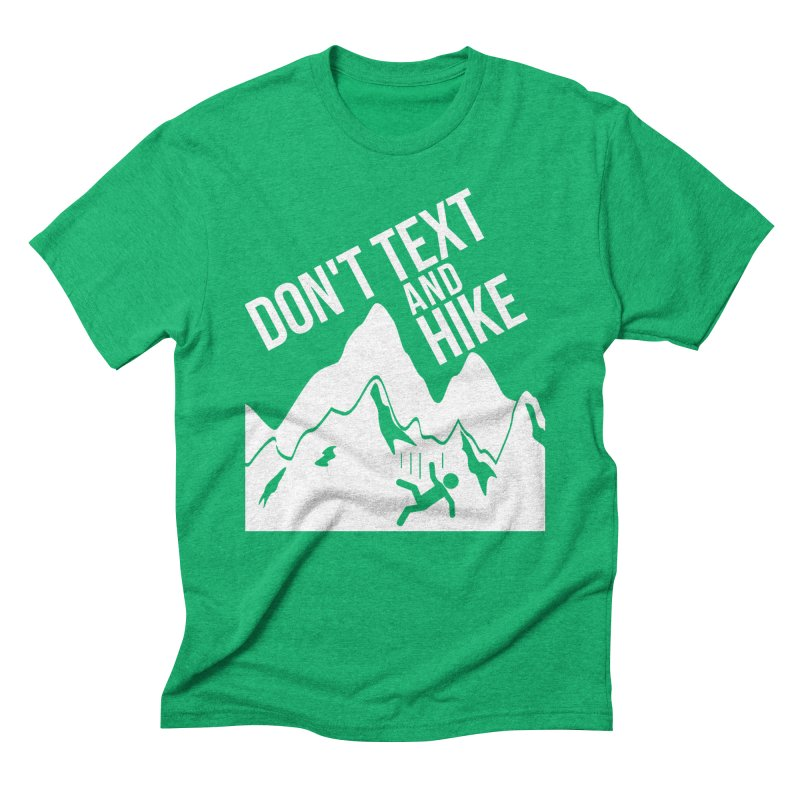 Don't text and hike in Men's Triblend T-Shirt Tri-Kelly by Izfromearth's Artist Shop
