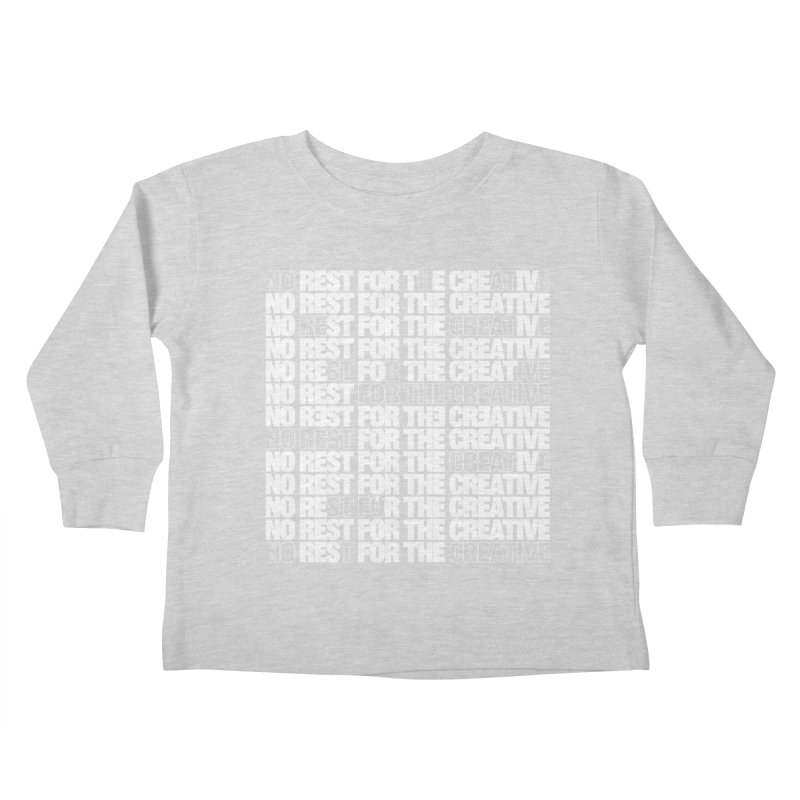 No Rest For The Creative (White) Kids Toddler Longsleeve T-Shirt by JBauerart's Artist Shop