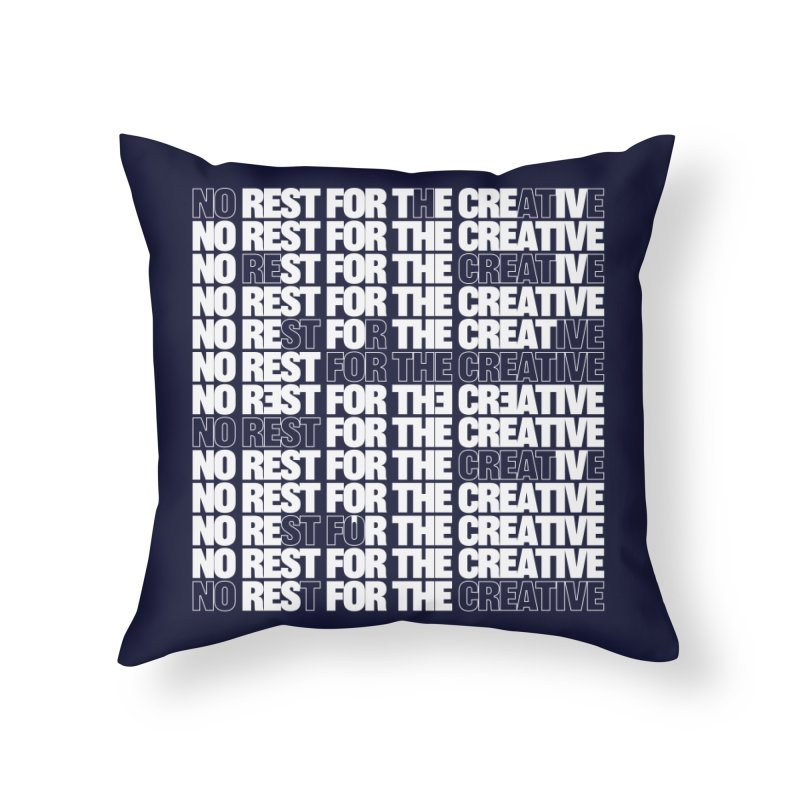 No Rest For The Creative (White) Home Throw Pillow by JBauerart's Artist Shop