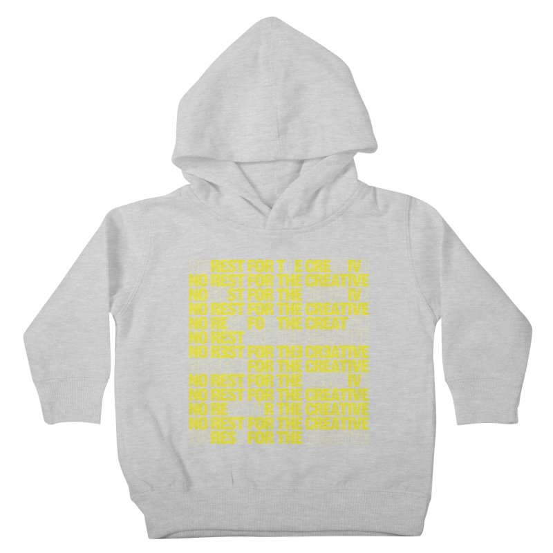 No Rest For The Creative (Yellow) Kids Toddler Pullover Hoody by JBauerart's Artist Shop