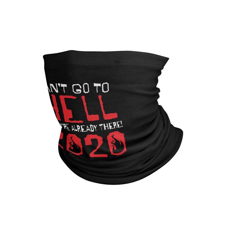 Can't Go To Hell 2020 Accessories Neck Gaiter by JBauerart's Artist Shop