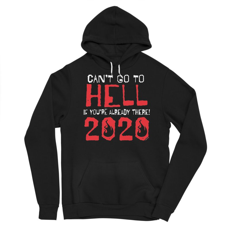 Can't Go To Hell 2020 Men's Pullover Hoody by JBauerart's Artist Shop