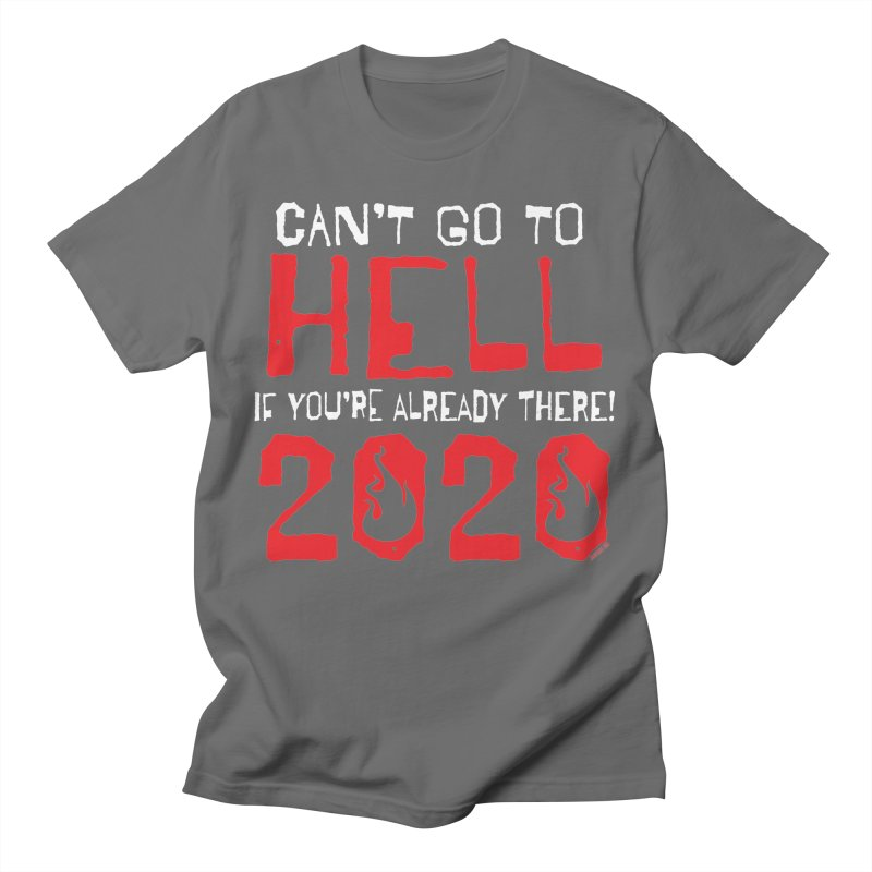Can't Go To Hell 2020 Men's T-Shirt by JBauerart's Artist Shop