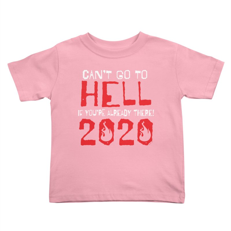 Can't Go To Hell 2020 Kids Toddler T-Shirt by JBauerart's Artist Shop