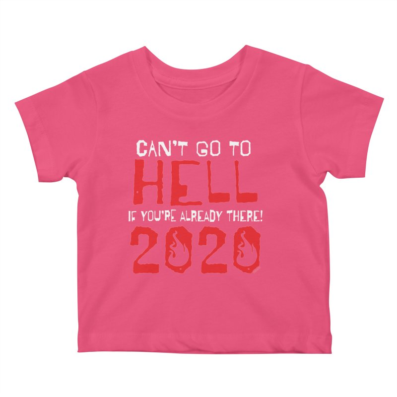 Can't Go To Hell 2020 Kids Baby T-Shirt by JBauerart's Artist Shop