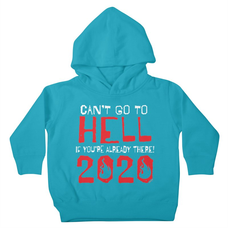 Can't Go To Hell 2020 Kids Toddler Pullover Hoody by JBauerart's Artist Shop