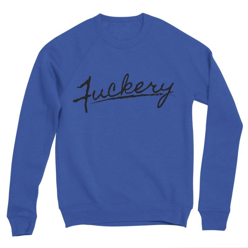 Fancy Fuckery (Black Text) Men's Sweatshirt by JBauerart's Artist Shop