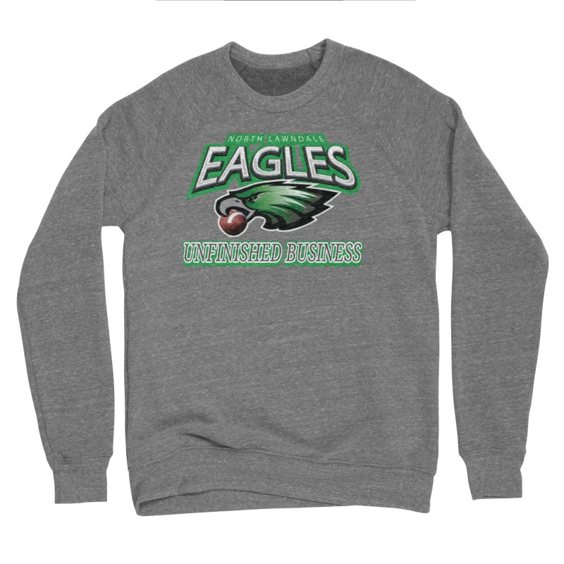 North Lawndale Eagles Unfinished Business Women's Sponge Fleece Sweatshirt by J. Brantley Design Shop