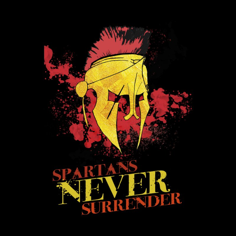 Spartans NEVER surrender None  by JMBlaster's Artist Shop
