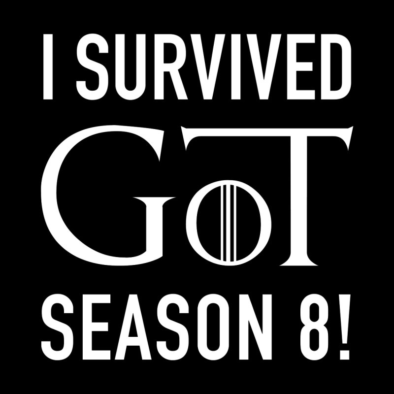 I survived GoT season 8! by JMGrafik's Artist Shop