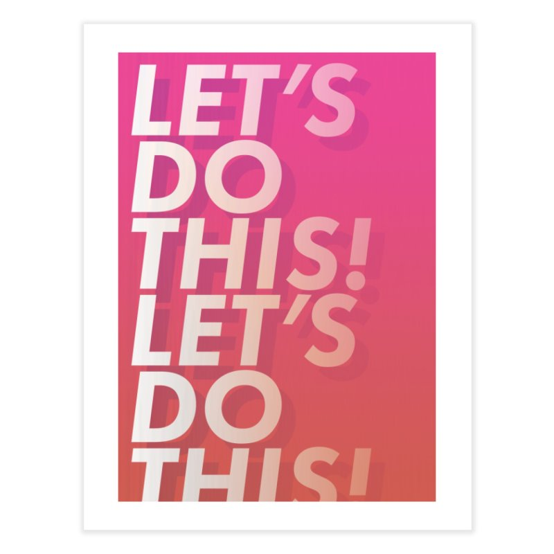 Let's do this! Home Fine Art Print by JackHeathcote's Artist Shop