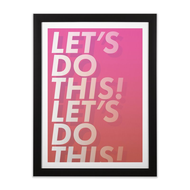 Let's do this! Home Framed Fine Art Print by JackHeathcote's Artist Shop