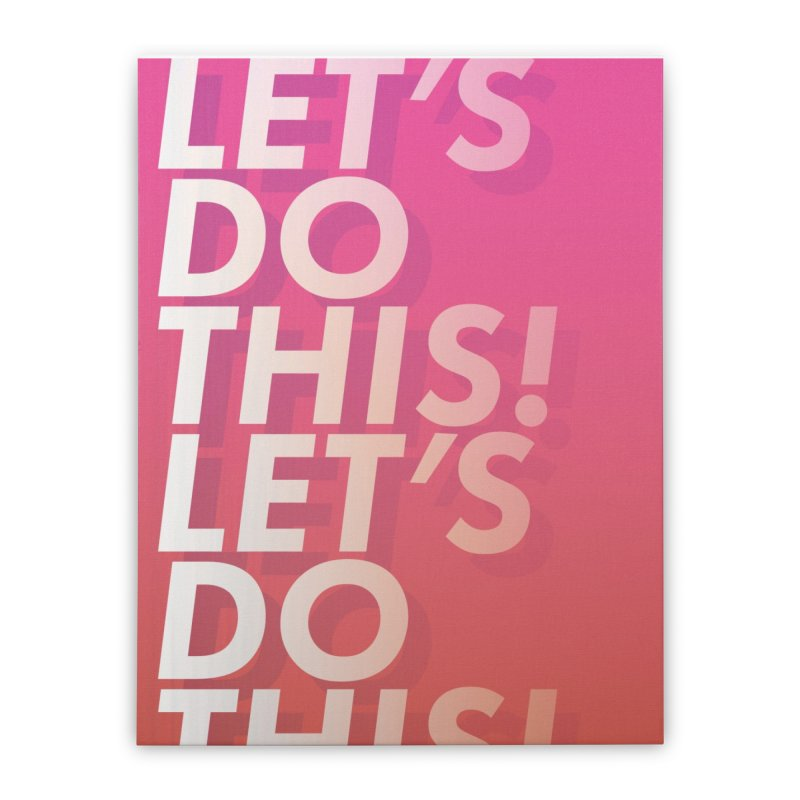 Let's do this! Home Stretched Canvas by JackHeathcote's Artist Shop