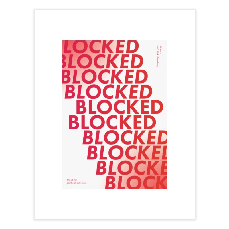 BLOCKED Home Fine Art Print by JackHeathcote's Artist Shop