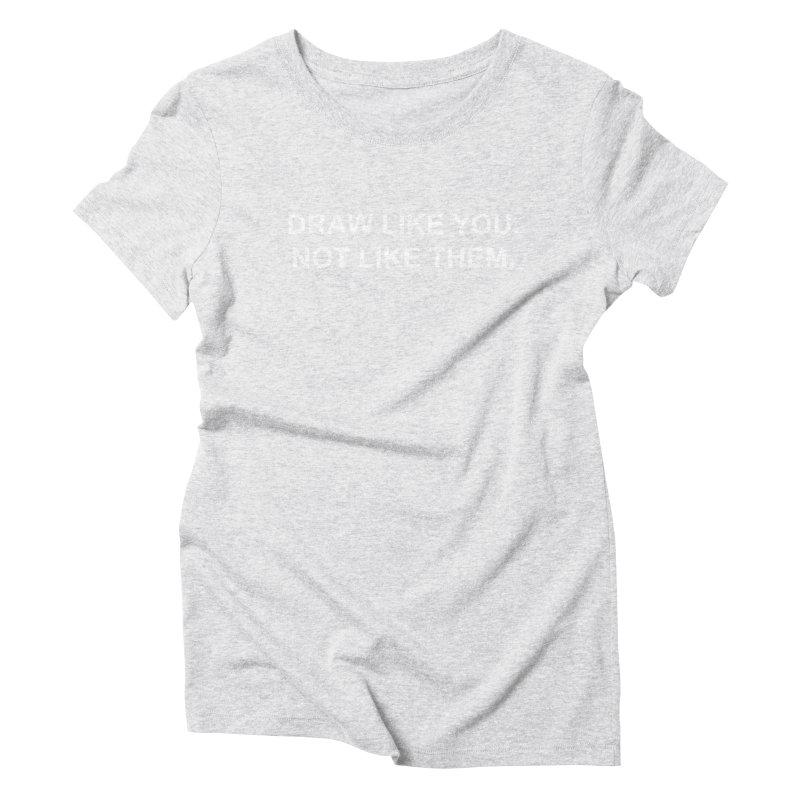 Draw Like You Women's T-Shirt by Jason Copland's Artist Shop