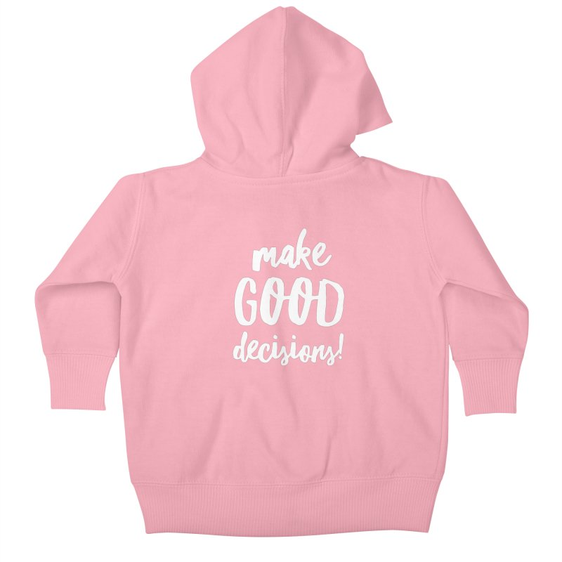 Make Good Decisions Kids Baby Zip-Up Hoody by Jason Lloyd Art