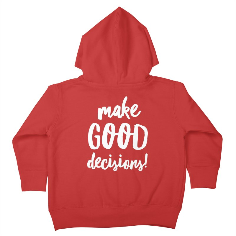 Make Good Decisions Kids Toddler Zip-Up Hoody by Jason Lloyd Art