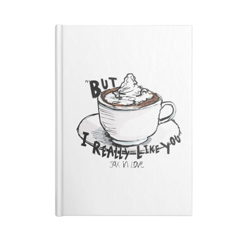 But I Really Like You - JAX IN LOVE Accessories Lined Journal Notebook by Cyclamen Films Merchandise